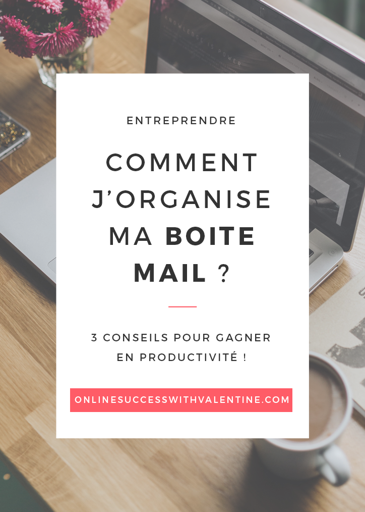 Comment j'organise ma boite mail ?