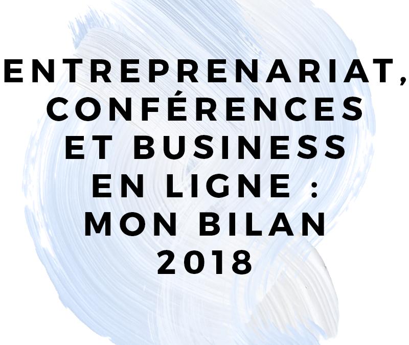Entreprenariat, conférences et business en ligne : mon bilan 2018